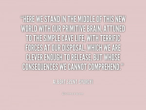 quote-Albert-Szent-Gyorgyi-here-we-stand-in-the-middle-of-184376_1.png