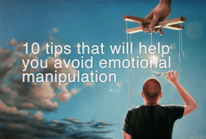 10 Tips That Will Help You Avoid Emotional Manipulation