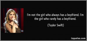 not the girl who always has a boyfriend. I'm the girl who rarely ...