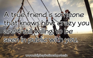 ... Crazy You Are & Still Willing to be Seen In Public with You