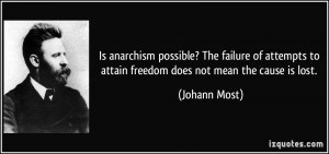 ... to attain freedom does not mean the cause is lost. - Johann Most