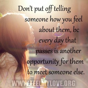 Don't-put-off-telling-someone-how-you-feel-about-them-bc-every-day ...