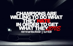 Champions are willing to do what they hate in order to get what they ...