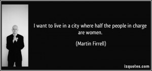 quote-i-want-to-live-in-a-city-where-half-the-people-in-charge-are ...