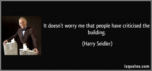 More Harry Seidler Quotes