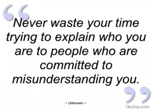 never waste your time trying to explain unknown