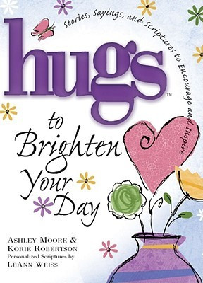 Hugs to Brighten Your Day: Stories, Sayings, and Scriptures to ...
