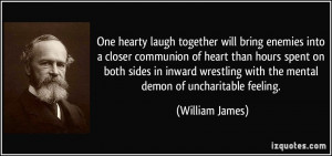One hearty laugh together will bring enemies into a closer communion ...