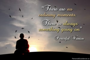 "... moments. There is always something going on."" ~ Peaceful Warrior"