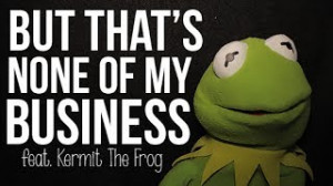 Lol: Kermit The Frog – But That's None Of My Business! {video}