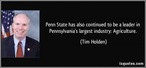 ... leader in Pennsylvania's largest industry: Agriculture. - Tim Holden