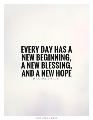 Every day has a new beginning, a new blessing, and a new hope Picture ...