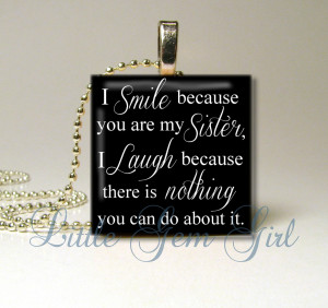 Sister In Law Quotes For Facebook I smile because your my sister