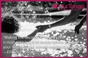 Making the decision to have a child is momentous. It is to decide ...