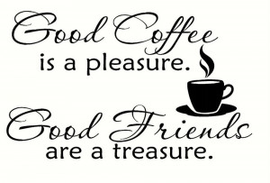 Good Coffee Is A Pleasure