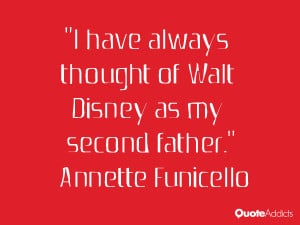 """... thought of Walt Disney as my second father."""" — Annette Funicello"""