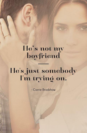 He's not my boyfriend, he's just somebody I'm trying on. Picture Quote ...