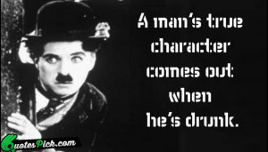 Mans True Character Comes by charlie-chaplin Picture Quotes