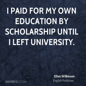 paid for my own education by scholarship until I left university.