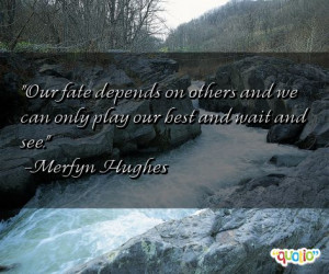 Our fate depends on others and we
