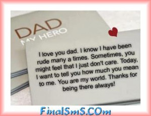 love You Dad, I know i have Been Rude many a times .