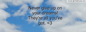 Quotes on Not Giving up on Dreams Never Give up on Your Dreams