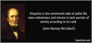Etiquette is the ceremonial code of polite life, more voluminous and ...