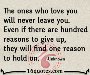 The ones who love you will never leave you. Even if there are hundred ...