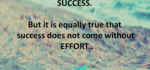 It is true that every effort is not converted in to success. But it ...