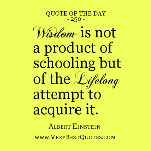 quote of the day, wisdom quotes, Wisdom is not a product of schooling ...