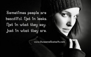 Sometimes people are beautiful. Not in looks.