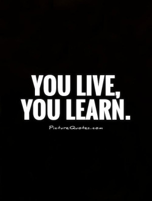 You You Live and Learn Quotes