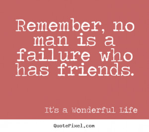 ... failure who has friends. It's A Wonderful Life top friendship quotes