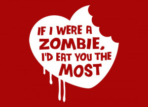 If I Were A Zombie, I'd Eat You The Most T-Shirt