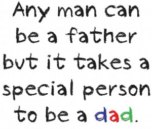 ... it takes a special person to be a dad. Dad quotes and father quotes