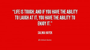 quote-Salma-Hayek-life-is-tough-and-if-you-have-218229.png