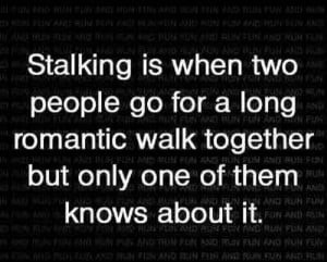 Definition of what a stalker is? LOL