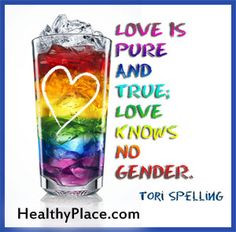 Love is pure and true; love knows no gender. www.healthyplace.... More
