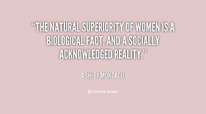 The natural superiority of women is a biological fact, and a socially ...
