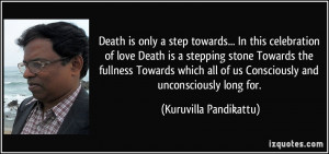 Death is only a step towards.../ In this celebration of love/ Death is ...