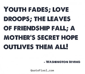 Quotes About Friendships Fading youth fades; love droops;