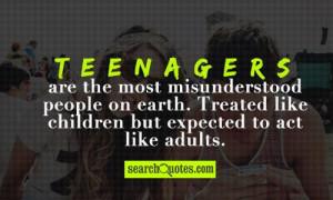Teenagers are the most misunderstood people on earth. Treated like ...