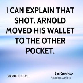 Ben Crenshaw - I can explain that shot. Arnold moved his wallet to the ...
