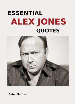 Peter Morrow - Essential Alex Jones Quotes