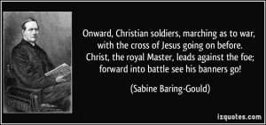Onward, Christian soldiers, marching as to war, with the cross of ...