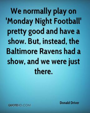 We normally play on 'Monday Night Football' pretty good and have a ...