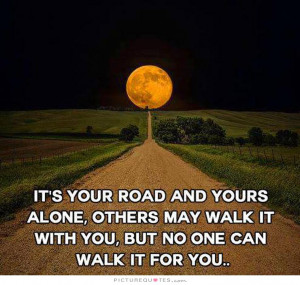 Life Quotes Alone Quotes Road Quotes Life Journey Quotes