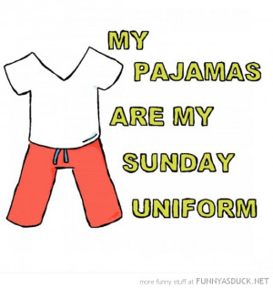 pajamas are my sunday uniform quote comic funny pics pictures pic ...
