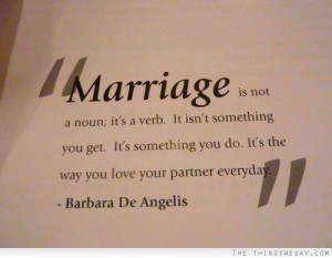 Marriage is not a noun it's a verb it isn't something you get it's ...
