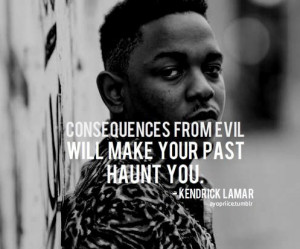 Kendrick lamar, quotes, sayings, consequences from evil